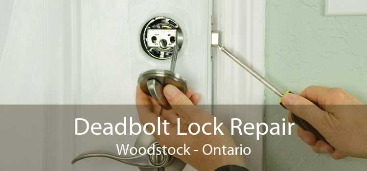 Deadbolt Lock Repair Woodstock - Ontario